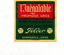 Z 529 /   ETIQUETTE DE   FROMAGE    L'INEGALABLE FELDER    LAITERIE DU MOULIN A VENT  SERMERIEU  -ISERE - Cheese