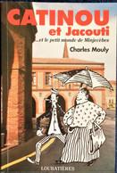 Charles Mouly - CATINOU Et JACOUTI ... Et Le Petit Monde De Minjecèbes - Éditions Loubatières - ( 1998 ) . - Midi-Pyrénées