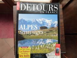 Détours En France - Numéro 47- ALPES Sauvages - 1999 - Tourism & Regions