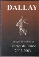 CATALOGUE DALLAY - Timbres De FRANCE - 2002 2003 - Couverture Souple - Poids 880 Grammes - Frankreich