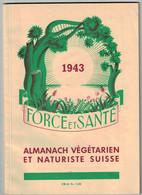 Force Et Santé Almanach Végétarien Et Naturiste De Suisse - 1943 - Genève - Astrologie Hermétique - 100 Recettes - Small : 1941-60