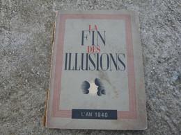 France 40 Livre La Fin Des Illusions L'an 1940 Combat De La Campagne De France - 1939-45