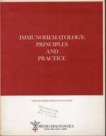 IMMUNOHEMATOLOGY / PRINCIPLES AND PRACTICE - A PROGRAMMED INSTRUCTION COURSE FOR MEDICAL TECHNOLOGISTS AND STUDENTS - Unclassified