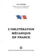 LIVRE : L'OBLITERATION MECANIQUE EN FRANCE  -  YVON NOUAZE - 504 PAGES - PREFACE DE L. BOONEFOY ACADEMIE PHILATELIE - Frankreich
