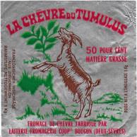 ETIQUETTE DE  FROMAGE   NEUVE  LA CHEVRE DU TUMULUS LAITERIE COOP DE BOUGON DEUX SEVRES - Cheese