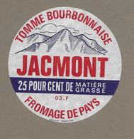 ETIQUETTE De FROMAGE.. FROMAGE De PAYS ( Allier 03).. TOMME BOURBONNAISE.. JACMONT - Cheese