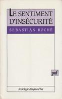 LE SENTIMENT D'INSÉCURITÉ PAR SEBASTIAN ROCHÉ AUX PUF SOCIOLOGIE D'AUJOURD'HUI - Psicología/Filosofía