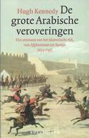 De Grote Arabische Veroveringen Het Ontstaan Van Het Islamitische Rijk, Van Afghanistan Tot Spanje H. Kennedy - Geschichte