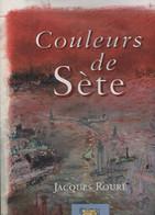 Livre : Couleurs De Sète. Jacques Rouré. SETE - Tourism