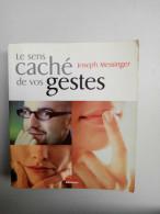 Le Sens Caché De Vos Gestes - Joseph Messinger/ First Editions, 2005 - Psicología/Filosofía