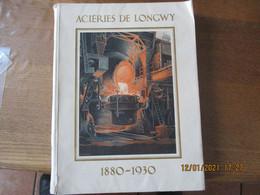 ACIERIES DE LONGWY 1880-1930 190 PAGES 1930 ILLUSTRATIONS DE GROSJEAN,PELTIER ET SCHERBECK CLICHES DE SCHERBECK - Lorraine - Vosges