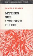 MYTHES SUR L'ORIGINE DU FEU PAR JAMES G. FRAZER - ÉDITIONS PAYOT COLL. PBP 1969 - Psicología/Filosofía