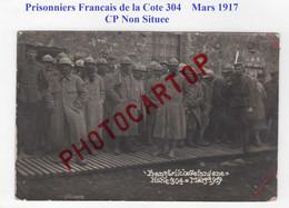 CP NON SITUEE-Prisonniers Francais-COTE 304-Mars 1917-CARTE PHOTO All.-GUERRE 14-18-1 WK-France-55-Militaria-Feldpost - Oorlog 1914-18