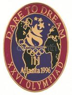 """Amerikai Egyesült Államok 1996. """"Dare To Dream - XXVI Olympiad - Atlanta 1996"""" Műgyantás Jelvény (23x32mm) T:1- - Sin Clasificación"""