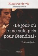 """""""LE JOUR OÙ JE ME SUIS PRIS POUR STENDHAL"""" - LA SCHIZOPHRÉNIE PAR PHILIPPE CADO - Psicología/Filosofía"""
