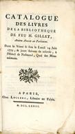 Catalogue Des Livres De La Bibliothèque De Feu M. Gillet, Ancien Avocat Au Parlement De Paris, Vendus Le 14 Juin 1773 - 1701-1800