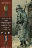 PETITE HISTOIRE DE LA GRANDE GUERRE AU TRAVERS DECORATIONS ATTRIBUEES AUX POILUS 1914 1918 MEDAILLES  PAR A. PASCUAL - Unclassified