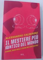 IL MESTIERE PIU'ANTICO DEL MONDO # Alessandro Calderoni #  2008 , 1^ Edizione # 241 Pag. - Libros