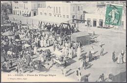 Algérie CPA De ORAN  Place Du Village Nègre écrite Le 14 4 1909  TRES ANIMEE  Pour   55 JUVIGNY Sur LOISON - Oran