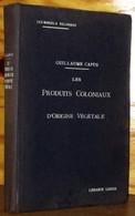 CAPUS Guillaume - LES PRODUITS COLONIAUX D'ORIGINE VEGETALE - 1901-1940