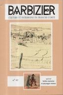 Barbizier Culture Et Patrimoine En Franche-Comté N°42 Année 2017, 228 Pages Format 16x24 Cm Edition Du Folklore Comtois - Franche-Comté
