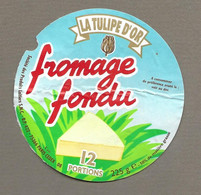 ETIQUETTE De FROMAGE.. FROMAGE FONDU.. La Tulipe D'Or.. 12 Portions - Formaggio