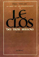 La Mort Est Un Commencement Tome II : Le Clos Des Trois Maisons De Paul Vialar (1946) - Altri