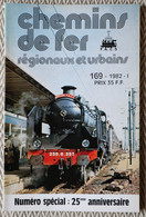 Chemin De Fer Régionaux Et Urbains N° 169 1/1982  Numéro Spécial 25ème Anniversaire - Trains