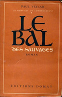 La Mort Est Un Commencement Tome I : Le Bal Des Sauvages De Paul Vialar (1946) - Altri
