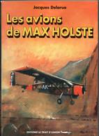LES AVIONS DE MAX HOLSTE  PAR J. DELARUE AVIATION AERONEFS 1939 1986  MH-20  H20-PE1  PHENIX IV MH-500 - Aviazione