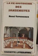 René TAVENEAUX, La Vie Quotidienne Des Jansénistes, éd. Hachette Littérature. - Geschiedenis