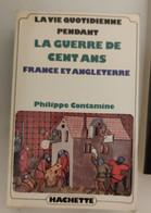 Philippe CONTAMINE, La Vie Quotidienne Pendant La Guerre De Cent Ans, éd. Hachette Littérature. - Geschiedenis
