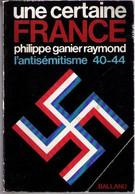 Une Certaine France : L'antisémitisme 40-44 De Philippe Ganier Raymond (1975) - Guerra 1939-45
