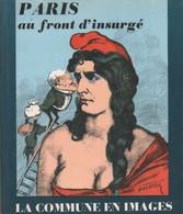 Paris Au Front D'insurgé. La Commune En Images De Charles Feld (1970) - Storia
