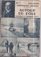 """Commandant CHARCOT - """"AUTOUR DU PÔLE"""" - Expédition Du """"POURQUOI PAS ?"""" - 76 Pages - 1938 - 1900 - 1949"""