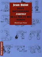 Petit Dictionnaire Farfelu De La Mer Et Du Marin De Jean Bulot (2010) - Dictionaries