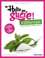 Halte Au Sucre ! Découvrez Les Plantes Au Pouvoir Sucrant De Aymeric Lazarin (2014) - Gesundheit