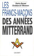 Les Francs-maçons Des Années Mitterrand De Patrice Burnat (1994) - Esoterismo