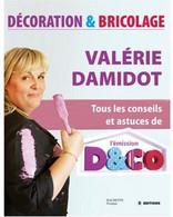 Décoration Et Bricolage. Tous Les Conseils Et Astuces De L'émission D&Co De Valérie Damidot (2007) - Innendekoration