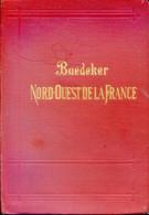 Nord-Ouest De La France De La Frontière Belge à La Loire, Ecepté Paris Par Karl BAEDEKER, 1908 - Other