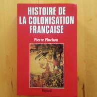 Histoire De La Colonisation Française. Le Premier Empire Colonial Pierre Pluchon - Geschiedenis