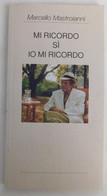 MI RICORDO.. SI IO MI RICORDO - Marcello Mastroianni , 1997 - 80 Pagine - To Identify