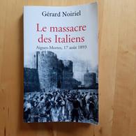 Le Massacre Des Italiens Aigues-Morte 17 Aout 1893 - Gérard Noiriel - Geschiedenis