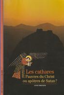 Les Cathares - Pauvres Du Christ Ou Apôtres De Satan- Anne Brenon - Geschiedenis