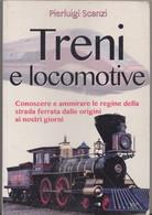 TRENI E LOCOMOTIVE .. Dalle Origini Ai Nostri Giorni - Perluigi Scanzi - 120 Pagine - Motori