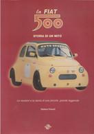 La Fiat 500, Storia Di Un Mito ( Le Versioni E La Storia Di Una Piccola , Grande Leggenda)  - Di Stefano Parenti - - Motori