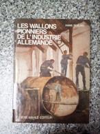 Les Wallons Pionniers De L Industrie Allemande De Hans Seeling - Geschiedenis