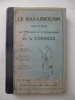 LE BAS-LIMOUSIN : Histoire Et Géographie De La CORREZE - Editeur J EYBOULET - USSEL - Juillet 1912 - Limousin