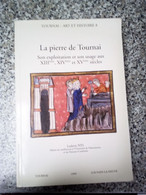 La Pierre De Tournai Son Exploitation Et Son Usage Aux Xiiieme Xiveme Et Xvemle Siecles - Art