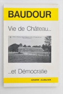 BAUDOUR : Vie De Château... Et Démocratie - André Auquier, 1980 - TBE ! - Bélgica
